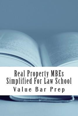 Real Property Mbes Simplified for Law School: Answers to the Top Mbes Asked on Real Property Examinations.  by  Value Bar Prep
