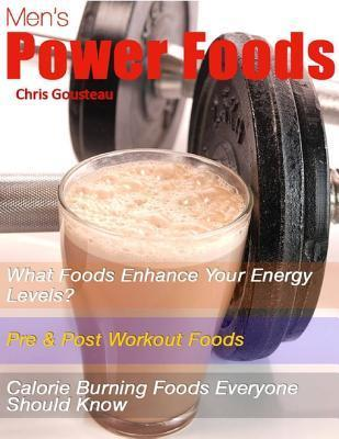 Mens Power Foods: What Foods Enhance Your Energy Levels?  by  Chris Gousteau