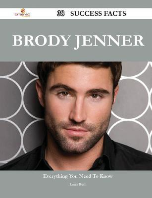 Brody Jenner 38 Success Facts - Everything You Need to Know about Brody Jenner Louis Rush