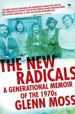 The New Radicals: A Generational Memoir of the 1970s Glenn Moss