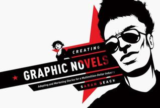 Creating Graphic Novels: Adapting and Marketing Stories for a Multi Million Dollar Industry Sarah Beach