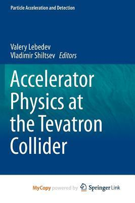 Accelerator Physics at the Tevatron Collider Valery Lebedev