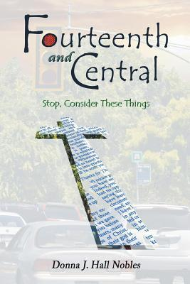 Fourteenth and Central: Stop, Consider These Things Donna J. Hall Nobles