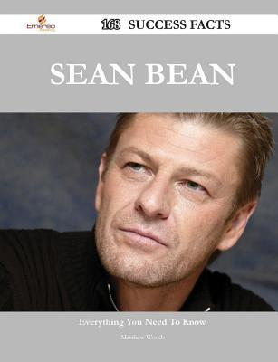 Sean Bean 168 Success Facts - Everything You Need to Know about Sean Bean  by  Matthew Woods