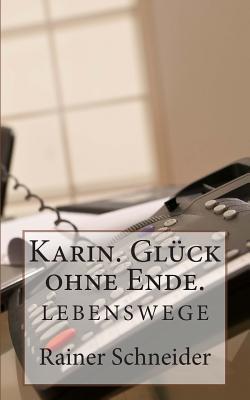 Karin. Gluck Ohne Ende. Rainer Schneider