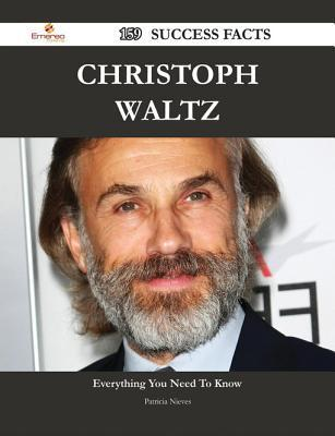 Christoph Waltz 159 Success Facts - Everything You Need to Know about Christoph Waltz Patricia Nieves