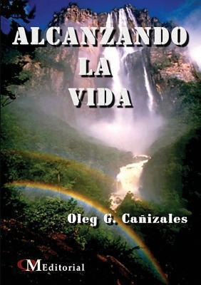 Alcanzando La Vida Oleg Gregorio Caa Izales Pacheco