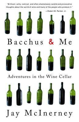 Bacchus and Me: Adventures in the Wine Cellar  by  Jay McInerney