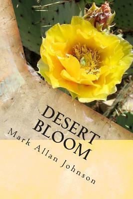 Desert Bloom  by  Mark Allan Johnson