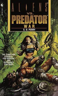 War (Aliens Vs. Predator, # 3)  by  S.D. Perry