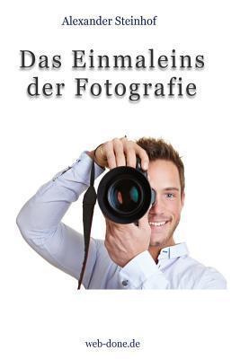 Das Einmaleins Der Fotografie: Fotografieren Lernen Alexander Steinhof