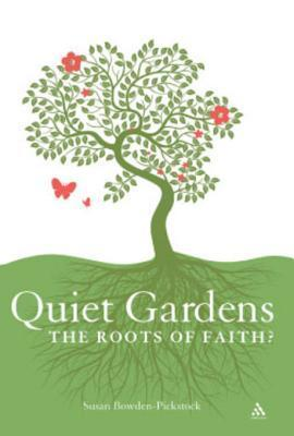 Quiet Gardens: The Roots of Faith?  by  Susan Bowden-Pickstock