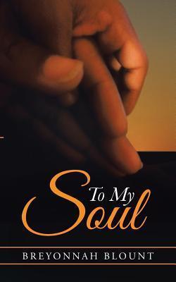 To My Soul  by  Breyonnah Blount