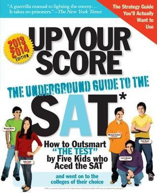 Up Your Score, 2013-2014 Edition: The Underground Guide to the SAT Larry Berger
