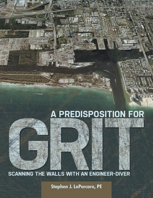 A Predisposition for Grit: Scanning the Walls with an Engineer Diver Stephen J. Loporcaro