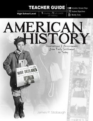 American History, High School Level: Observations & Assessments from Early Settlement to Today James P. Stobaugh