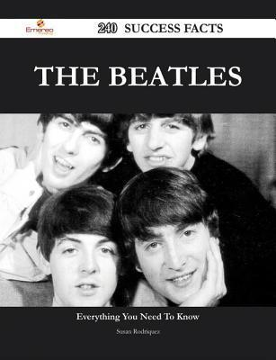 The Beatles 240 Success Facts - Everything You Need to Know about the Beatles  by  Susan Rodriquez