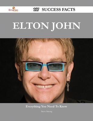 Elton John 117 Success Facts - Everything You Need to Know about Elton John  by  Steve Strong
