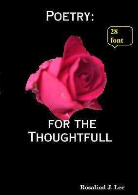Poetry for the Thoughtfull - 28  by  Rosalind J Lee