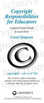 Copyright Responsibilities for Educators: A Quick Pocket Guide  by  Carol Ann Simpson