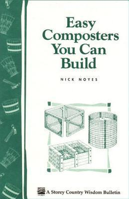 Easy Composters You Can Build: Storeys Country Wisdom Bulletin A-139 Nick Noyes