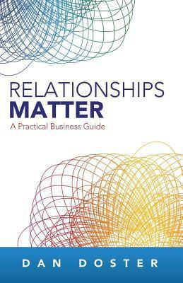 Relationships Matter: A Practical Business Guide  by  Dan Doster