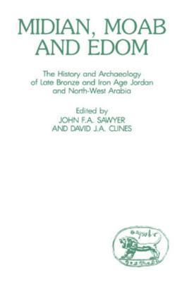 Midian, Moab and Edom: The History and Archaeology of Late Bronze and Iron Age Jordan and North-West Arabia David J.A. Clines