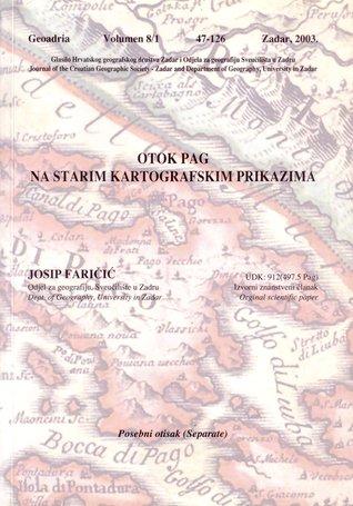 Otok Pag na starim kartografskim prikazima  by  Josip Faričić