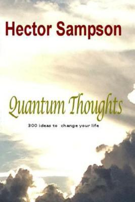 Quantum Thoughts: 300 Ideas to Change Your Life Hector Sampson