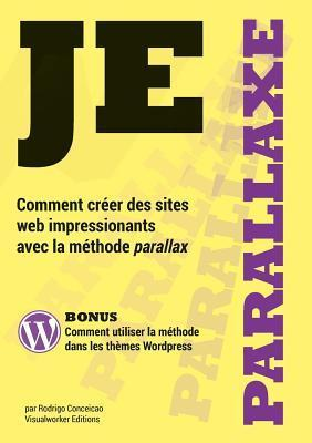 Je Parallaxe - Comment Creer Des Sites Web Impressionants Avec La Methode Parallax Rodrigo Conceicao