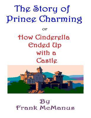 The Story of Prince Charming, or How Cinderella Ended Up with a Castle  by  Frank McManus