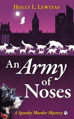 An Army of Noses: A Spunky Murder Mystery  by  Holly L Lewitas