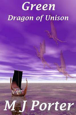 Green: The Dragon of Unison Series Book 3 M.J.  Porter