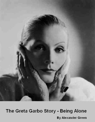 The Greta Garbo Story - Being Alone Alexander  Green