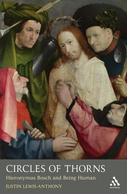 Circles of Thorns: Hieronymus Bosch and Being Human  by  Justin Lewis-Anthony