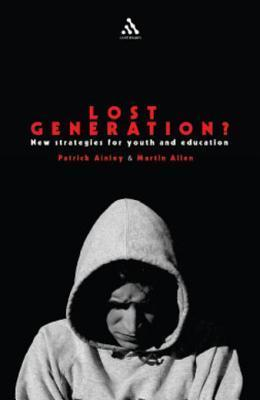 Lost Generation?: New Strategies for Youth and Education  by  Martin Allen