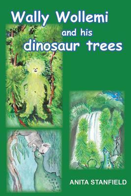 Wally Wollemi and His Dinosaur Trees Anita Stanfield