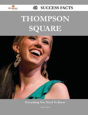 Thompson Square 48 Success Facts - Everything You Need to Know about Thompson Square Anne Shaw