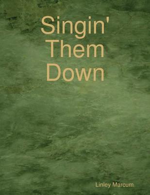Singin Them Down Linley Marcum