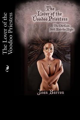 The Lover of the Voodoo Priestess: The Old Gods Still Rule the Night  by  Joan Barron