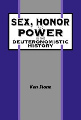 Sex, Honor, and Power in the Deuteronomistic History  by  Kenneth Stone