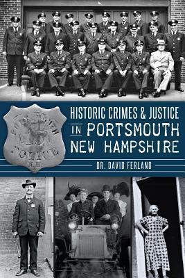 Historic Crimes & Justice in Portsmouth, New Hampshire David Ferland