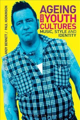 Ageing and Youth Cultures: Music, Style and Identity  by  Andy Bennett