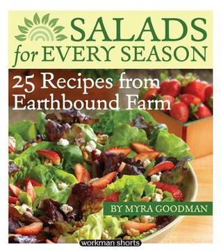 Salads for Every Season: 25 Salads from Earthbound Farm: A Workman Short  by  Myra Goodman