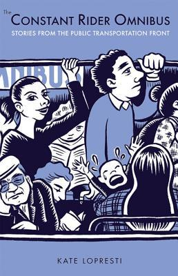 The Constant Rider Omnibus: Stories from the Public Transportation Front  by  Kate Lopresti