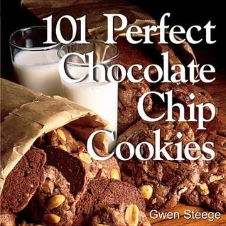 101 Perfect Chocolate Chip Cookies: 101 Melt-In-Your-Mouth Recipes  by  Gwen Steege
