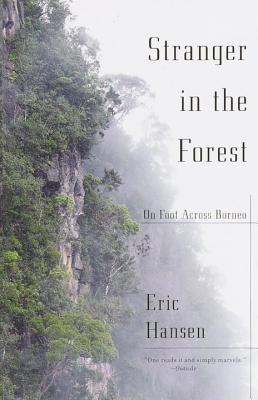 Stranger in the Forest: On Foot Across Borneo Eric Hansen