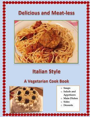 Delicious and Meat-Less, Italian Style: A Vegetarian Cook Book  by  Joann Dipreta