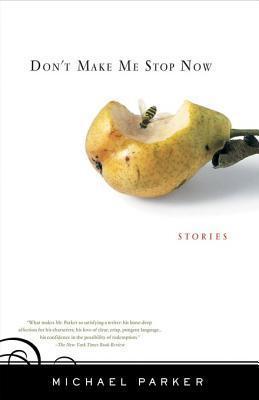 Dont Make Me Stop Now: Stories Michael    Parker
