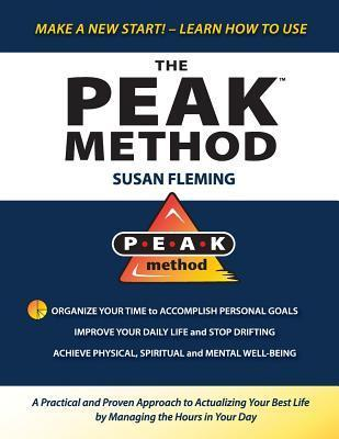 Peak Method: A Practical and Proven Approach to Actualizing Your Best Life Managing the Hours in Your Day by Susan  Fleming